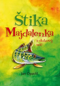 Kniha Štika Majdalenka a duhový míč